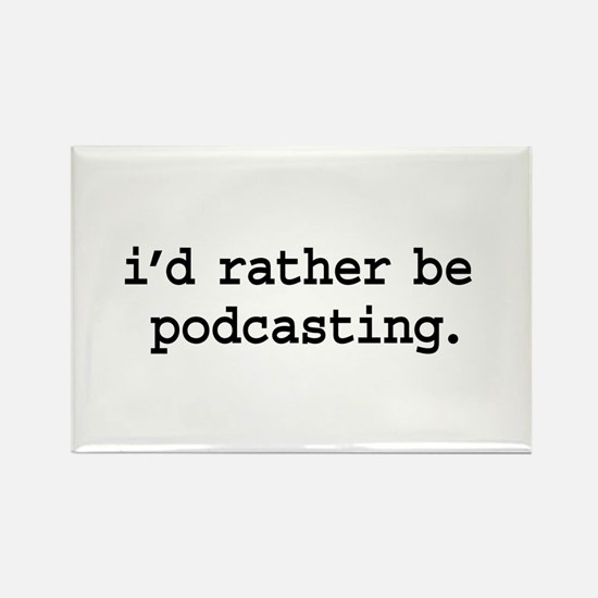 i'd rather be podcasting. Rectangle Magnet