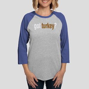 got turkey? Long Sleeve T-Shirt