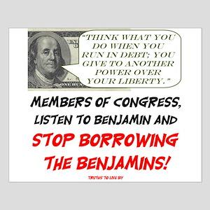 Stop borrowing the benjamins Posters