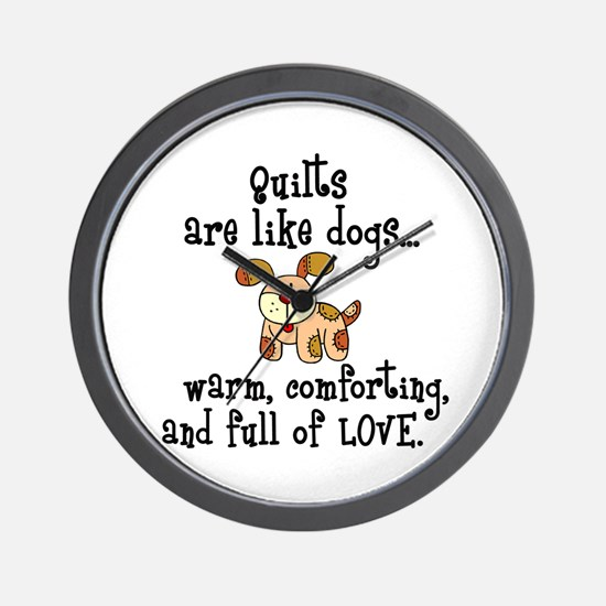 Dogs Are Like Quilts Wall Clock