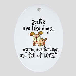 Dogs Are Like Quilts Oval Ornament