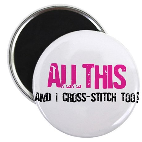 """All This And I Cross-Stitch 2.25"""" Magnet (10 pack)"""