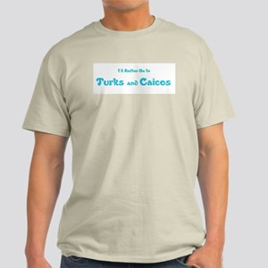 I'd Rather Be...Turks and Caicos Light T-Shirt