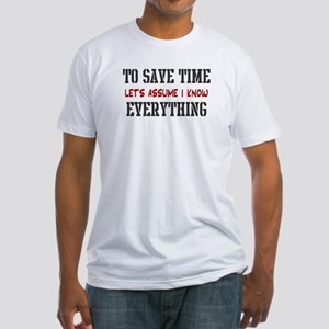 Just Assume I Know Everything Fitted T-Shirt