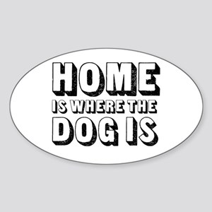 Home is Where the Dog is Oval Sticker