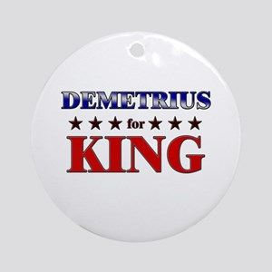 DEMETRIUS for king Ornament (Round)