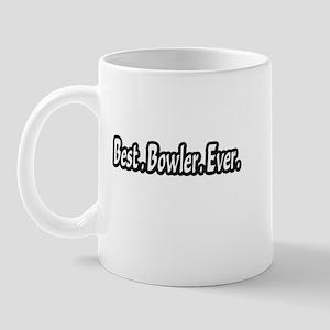 """Best.Bowler.Ever."" Mug"