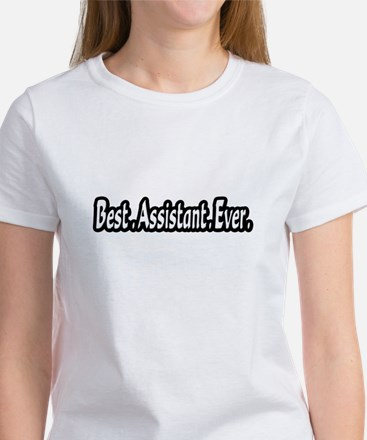 """Best.Assistant.Ever."" Women's T-Shirt"