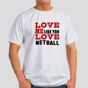 Love Me Like You Love Netball Light T-Shirt