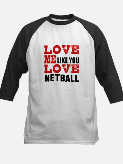 Love Me Like You Love Netball Kids Baseball Jersey