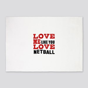 Love Me Like You Love Netball 5'x7'Area Rug