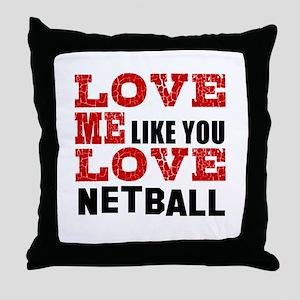 Love Me Like You Love Netball Throw Pillow