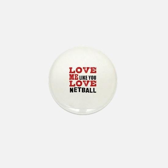 Love Me Like You Love Netball Mini Button