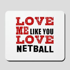 Love Me Like You Love Netball Mousepad