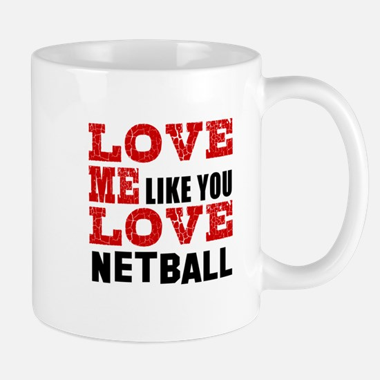 Love Me Like You Love Netball Mug
