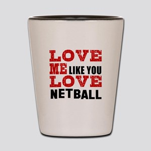 Love Me Like You Love Netball Shot Glass