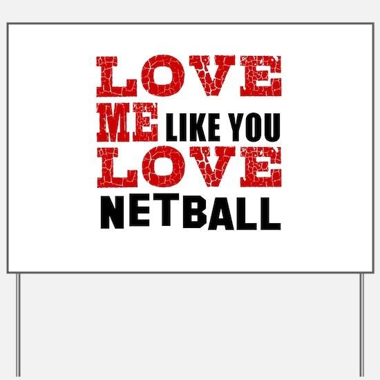 Love Me Like You Love Netball Yard Sign