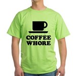 Coffee Whore Green T-Shirt