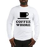 Coffee Whore Long Sleeve T-Shirt