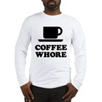 Coffee Whore Long Sleeve T-Shirt