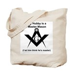 My hubby is a Mason (I'm Master) Tote Bag