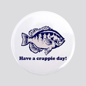 """Have a Crappie Day! 3.5"""" Button"""