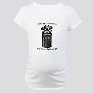 I'm Not Disposable... Maternity T-Shirt