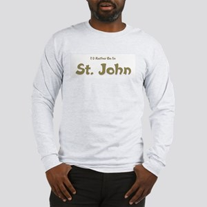 I'd Rather Be...St. John Long Sleeve T-Shirt