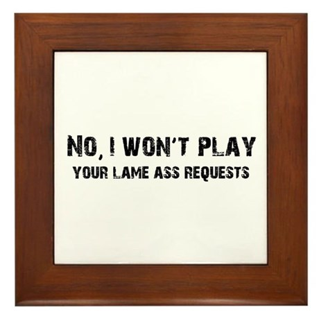 I Won't Play Lame Ass Requests Framed Tile
