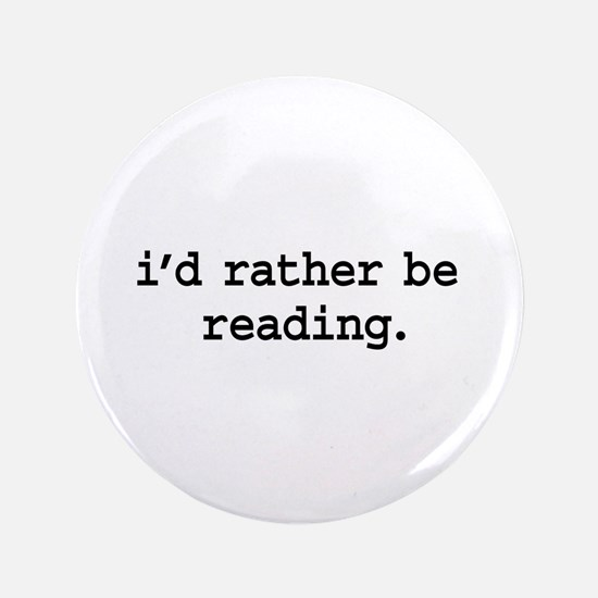 "i'd rather be reading. 3.5"" Button (100 pack)"