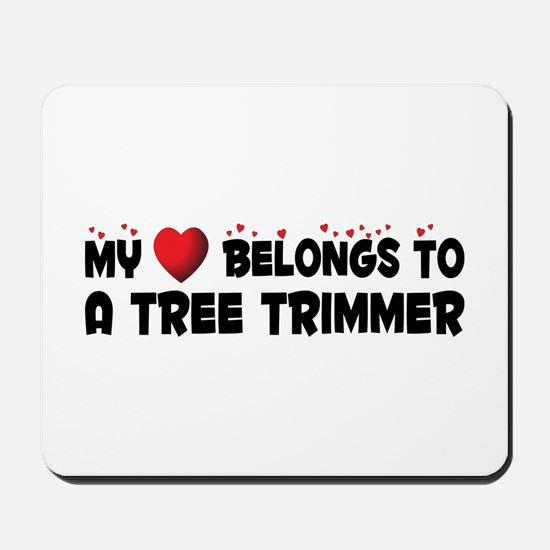 Belongs To A Tree Trimmer Mousepad