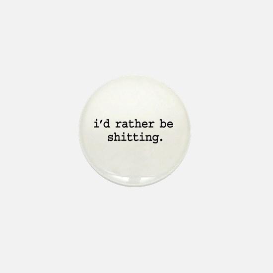 i'd rather be shitting. Mini Button