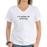 i'd rather be shitting. Women's V-Neck T-Shirt
