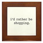 i'd rather be shopping. Framed Tile