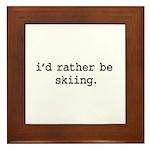 i'd rather be skiing. Framed Tile
