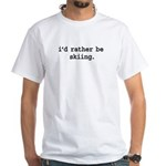 i'd rather be skiing. White T-Shirt