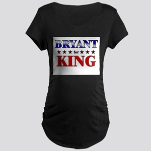 BRYANT for king Maternity Dark T-Shirt