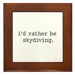 i'd rather be skydiving. Framed Tile