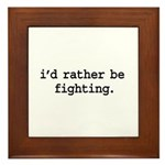 i'd rather be fighting. Framed Tile