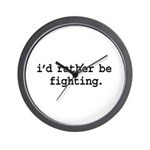 i'd rather be fighting. Wall Clock