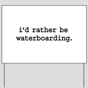 i'd rather be waterboarding. Yard Sign