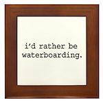 i'd rather be waterboarding. Framed Tile