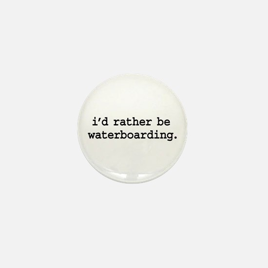 i'd rather be waterboarding. Mini Button