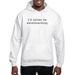 i'd rather be waterboarding. Hooded Sweatshirt