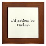 i'd rather be racing. Framed Tile
