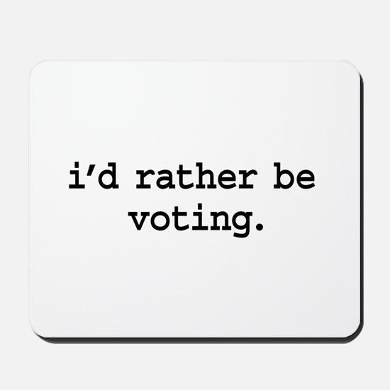i'd rather be voting. Mousepad