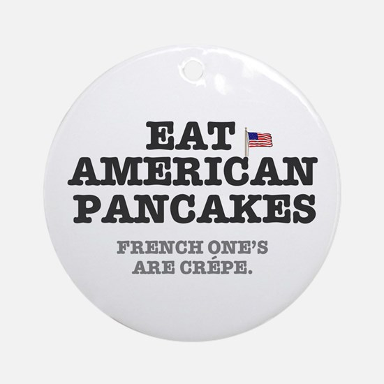 AMERICAN PANCAKES - FRENCH CREPES! Round Ornament