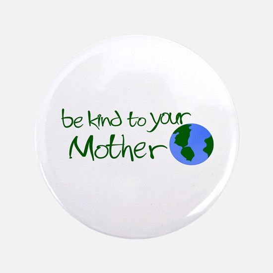 "Be Kind to Your Mother 3.5"" Button"