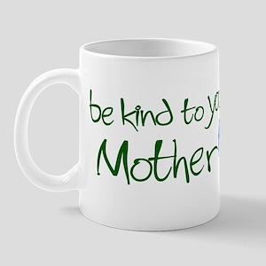 Be Kind to Your Mother Mug