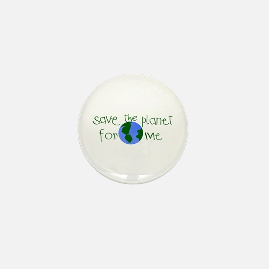 Save the Planet for me Mini Button